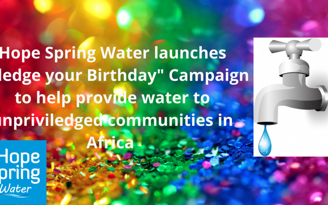 "Hope Spring launches ""Pledge your Birthday"" Campaign to help provide water to unprivileged communities in Africa"